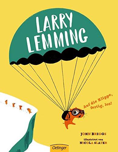 Larry Lemming. Auf die Klippe, fertig, los!: Briggs, John