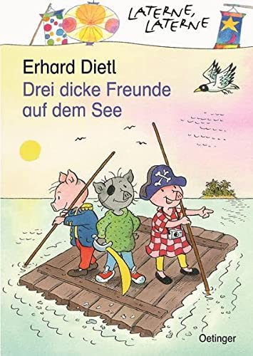 Drei dicke Freunde auf dem See. ( Ab 6 J.).: Dietl, Erhard, Burde, Annette