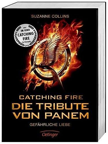 Catching Fire. Die Tribute von Panem. Gefährliche: Collins, Suzanne: