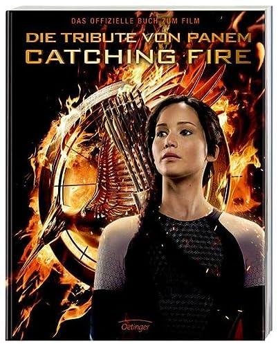 9783789132322: Catching Fire. Die Tribute von Panem. Gefährliche Liebe. Das offizielle Buch zum Film: Das offizielle Buch zum Film