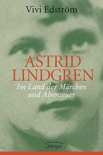Astrid Lindgren. Im Land der Märchen und Abenteuer. Deutsch von Astrid Surmatz. - Edström, Vivi