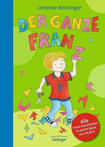 Der ganze Franz. Alle Franz-Geschichten in einem: Nöstlinger, Christine