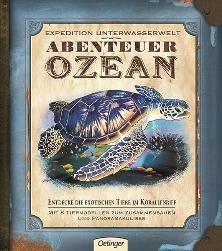 9783789184178: Expedition Unterwasserwelt - Abenteuer Ozean Entdecke die exotischen Tiere im Korallenriff; mit 8 Tiermodellen zum Zusammenbauen und Panoramakulisse