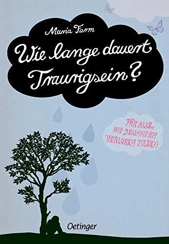 9783789185571: Wie lange dauert Traurigsein? Ein Buch für alle, die jemanden verloren haben