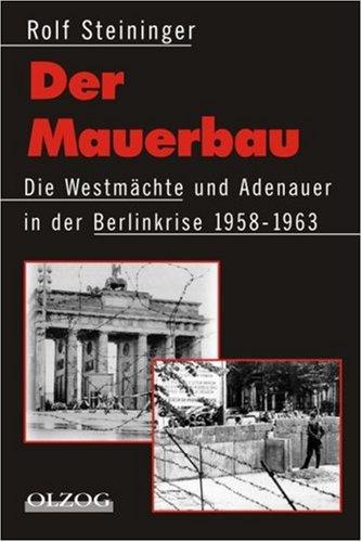 Der Mauerbau. Die Westmächte und Adenauer in: Steininger, Rolf