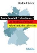 Auslaufmodell Föderalismus? Den Bundesstaat erneuern - Reformblockaden: Kühne Hartmut