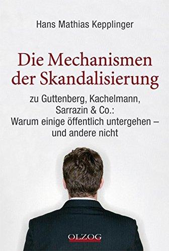 9783789282485: Die Mechanismen der Skandalisierung: zu Guttenberg, Kachelmann, Sarrazin & Co.: Warum einige �ffentlich untergehen - und andere nicht