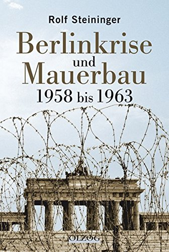 Berlinkrise und Mauerbau 1958 bis 1963 mit: Steininger, Rolf: