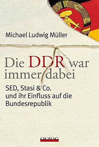 9783789283567: Die DDR war immer dabei: SED, Stasi & Co. und ihr Einfluss auf die Bundesrepublik