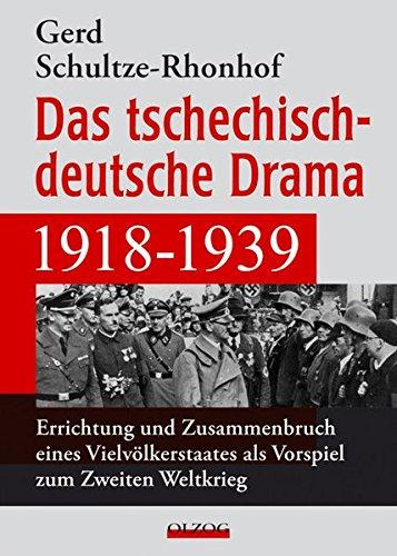 9783789283659: Das tschechisch-deutsche Drama 1918-1939: Errichtung und Zusammenbruch eines Vielv�lkerstaates als Vorspiel zum Zweiten Weltkrieg