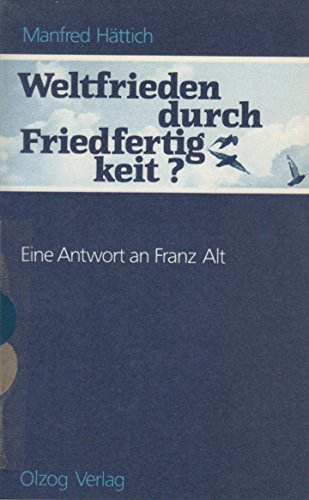 9783789298998: Weltfrieden durch Friedfertigkeit?: Eine Antwort an Franz Alt