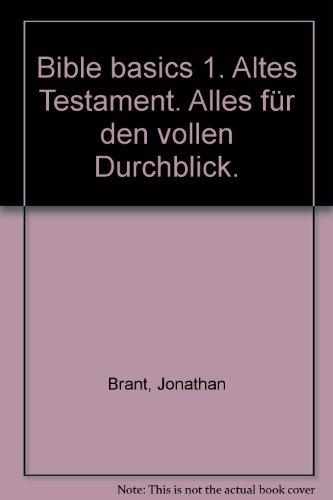 Bible basics 1. Altes Testament. Alles für den vollen Durchblick. (3789375853) by Jonathan Brant