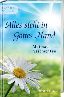 9783789394652: Alles steht in Gottes Hand: Mutmachgeschichten im Großdruck