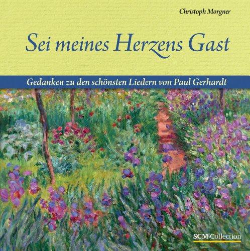 9783789396670: Sei meines Herzens Gast: Gedanken zu den schönsten Liedern von Paul Gerhardt