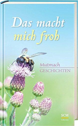 9783789397028: Das macht mich froh: Mutmach-Geschichten
