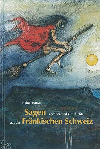 9783789600845: Sagen, Legenden und Geschichten aus der Fränkischen Schweiz (Die Fränkische Schweiz, Landschaft und Kultur) (German Edition)