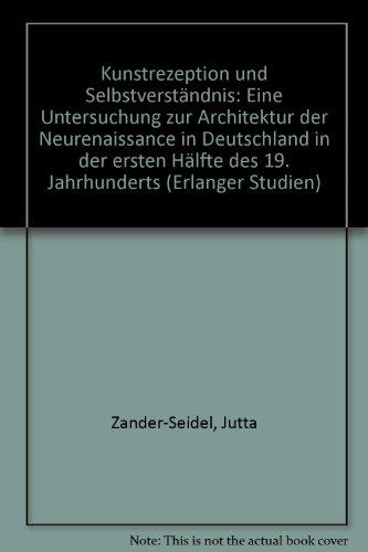 Kunstrezeption und Selbstverständnis. Eine Untersuchung zur Architektur der Neurenaissance in ...