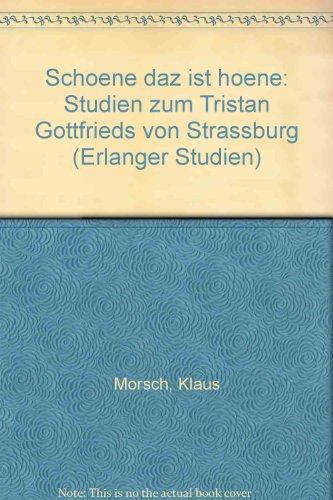 Schoene daz ist hoene. Studien zum Tristan Gottfrieds von Strassburg.: Morsch, Klaus