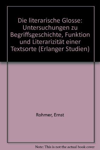 Die literarische Glosse. Untersuchungen zu Begriffsgeschichte, Funktion und Literarizität einer Textsorte. Erlanger Studien Bd. 79. - Rohmer, Ernst