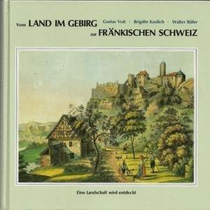 9783789605116: Vom Land im Gebirg zur Fränkischen Schweiz: Eine Landschaft wird entdeckt