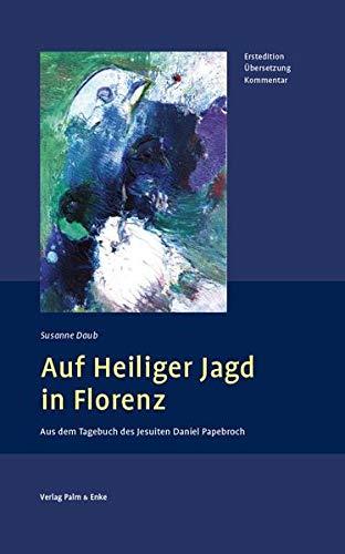 9783789606908: Auf Heiliger Jagd in Florenz: Aus dem Tagebuch des Jesuiten Daniel Papebroch. Erstedition - �bersetzung - Kommentar.