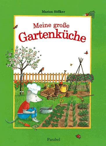 9783789810138: Meine große Gartenküche: Kochrezepte und Gartentipps für das ganze Jahr