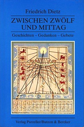 9783790002775: Zwischen Zwölf und Mittag: Geschichten - Gedanken - Gebete