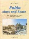9783790003109: Fulda einst und heute: Wenn Häuser, Plätze und Strassen Geschichte(n) erzählen (German Edition)
