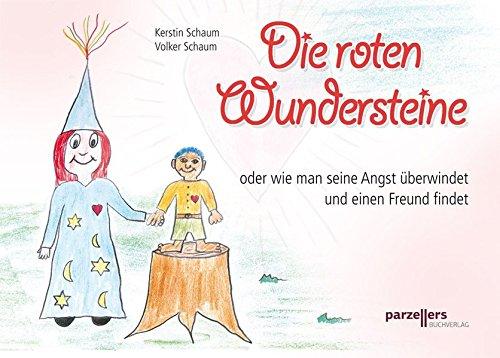 Die roten Wundersteine: Oder wie man seine Angst überwindet und Freunde findet - Kerstin Schaum