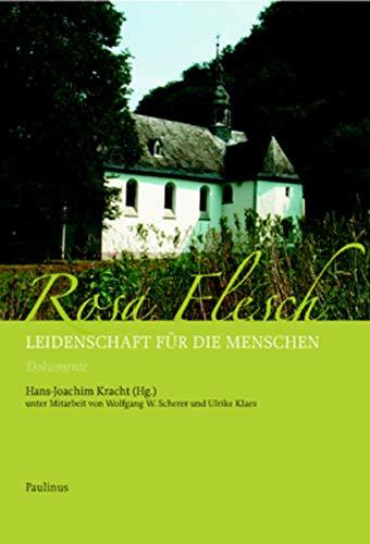 9783790203349: Rosa Flesch - Leidenschaft für die Menschen. Dokumente, Niederlassung, Schwestern, Statistik, Register