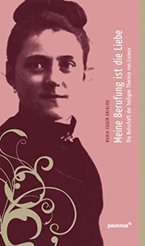 9783790220612: Meine Berufung ist die Liebe: Die Botschaft der heiligen Theresia von Lisieux
