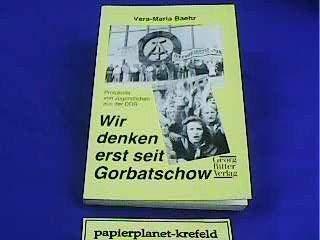 Wir denken erst seit Gorbatschow: Protokolle von Jugendlichen aus der DDR (German Edition) (3790303917) by n/a