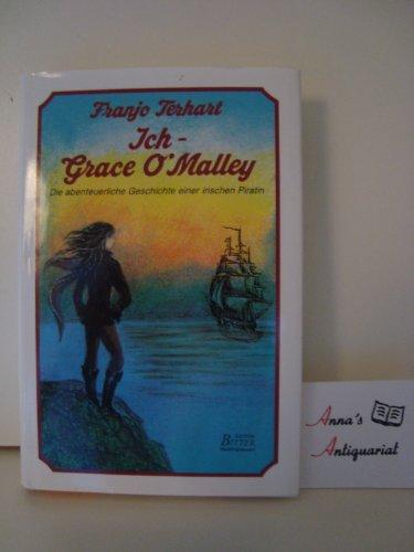 9783790304152: Ich - Grace O'Malley. Die abenteuerliche Geschichte einer irischen Piratin