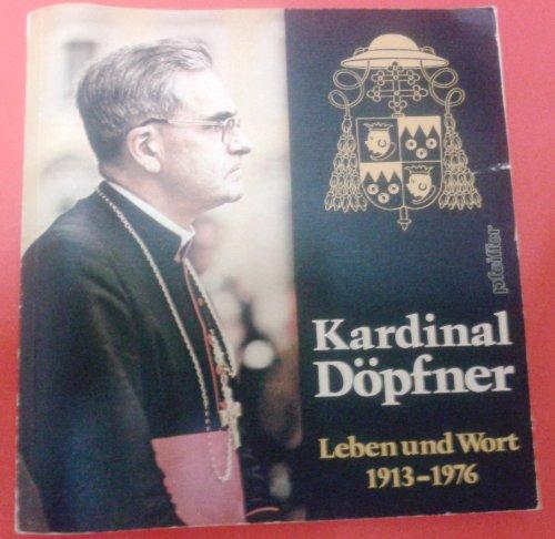 Kardinal Döpfner : Leben u. Wort ; 1913 - 1976. hrsg. von Fritz Bauer u. Karl Wagner. In Zusammenarbeit mit d. Münchener Kath. Kirchenzeitung - Bauer, Fritz (Hrsg.) und Julius Döpfner