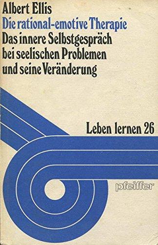 9783790402315: Die rational- emotive Therapie. Das innere Selbstgespräch bei seelischen Problemen und seine Veränderung. ( = Leben lernen, 26) .