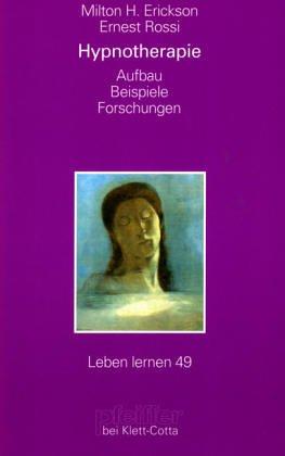 Hypnotherapie. Aufbau - Beispiele - Forschungen.(=Reihe Leben lernen; Bd. 49).