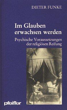 9783790404555: Im Glauben erwachsen werden. Psychische Voraussetzungen der religiösen Reifung