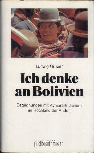 9783790405255: Ich denke an Bolivien. Begegnungen mit der Welt der Aymara-Indianer