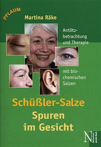 Schüssler-Salze - Spuren im Gesicht: Antlitzbetrachtung und Therapie mit biochemischen Salzen nach ...
