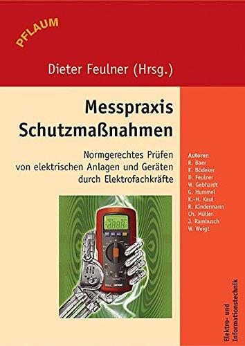 9783790509243: Messpraxis Schutzmassnahmen: Normgerechtes Pr�fen von elektrischen Anlagen und Ger�ten durch Elektrofachkr�fte