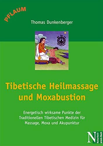 9783790509847: Tibetische Heilmassage und Moxabustion: Energetisch wirksame Punkte der Traditionellen Tibetischen Medizin für Massage, Moxa und Akupunktur