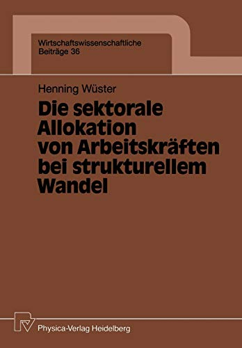 Die Sektorale Allokation Von Arbeitskraften Bei Strukturellem Wandel: Henning Wüster
