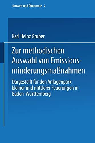 9783790805475: Zur methodischen Auswahl von Emissionsminderungsma�nahmen: Dargestellt f�r den Anlagenpark kleiner und mittlerer Feuerungen in Baden-W�rttemberg (Umwelt und �konomie)