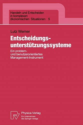 9783790806373: Entscheidungsunterstützungssysteme: Ein problem- und benutzerorientiertes Management-Instrument (Handeln und Entscheiden in komplexen ökonomischen Situationen) (German Edition)