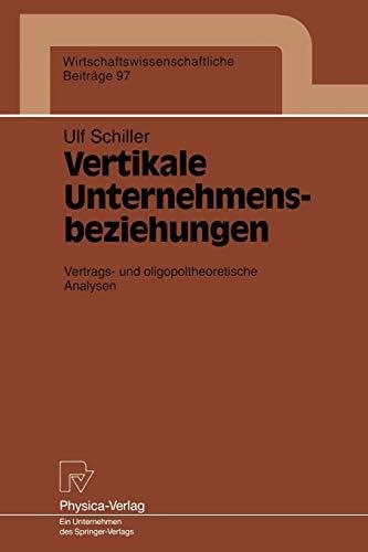 Vertikale Unternehmensbeziehungen: Vertrags- Und Oligopoltheoretische Analysen: Ult Schiller