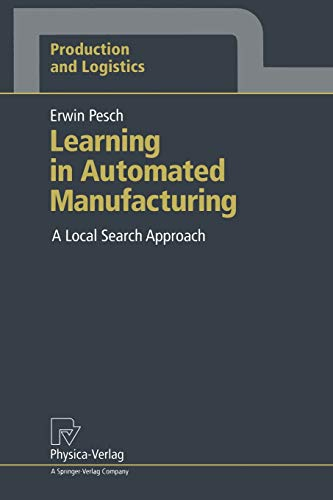 Learning in Automated Manufacturing: A Local Search Approach (Production and Logistics): Pesch, ...