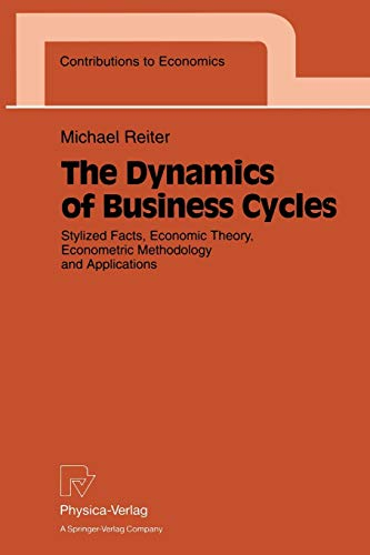 9783790808230: The Dynamics of Business Cycles: Stylized Facts, Economic Theory, Econometric Methodology and Applications (Contributions to Economics)