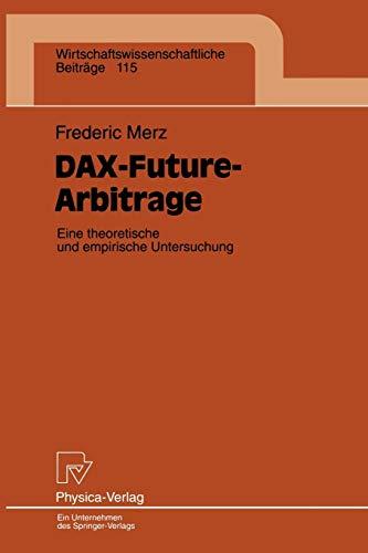 Dax-Future-Arbitrage: Eine Theroetische Und Empirische Untersuchung: Frederic Merz