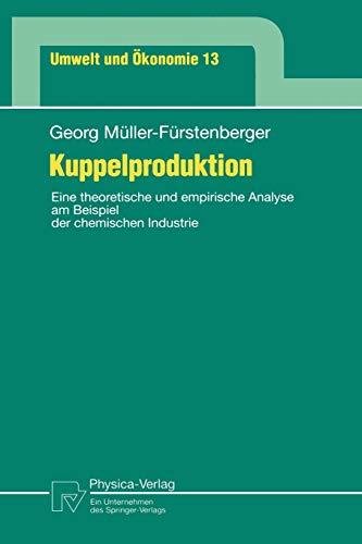 Kuppelproduktion: Eine Theoretische Und Empirische Analyse Am Beispiel Der Chemischen Industrie: ...