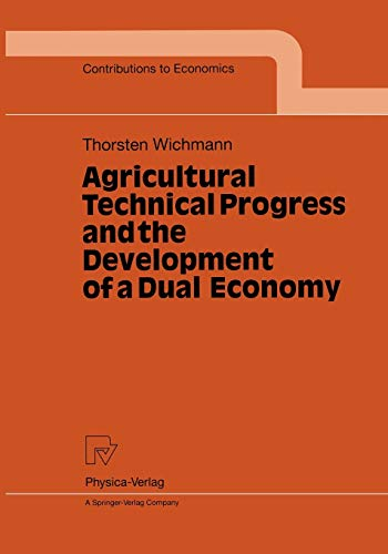 Agricultural Technical Progress and the Development of a Dual Economy (Contributions to Economics):...